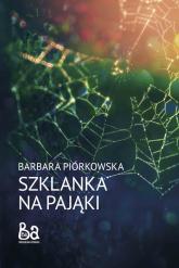 Szklanka na pająki - Barbara Piórkowska | mała okładka