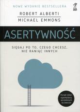Asertywność Sięgaj po to, czego chcesz, nie raniąc innych - Alberti Robert, Emmons Michael | mała okładka