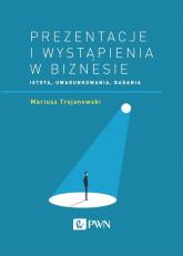 Prezentacje i wystąpienia w biznesie Istota, uwarunkowania, badania - Mariusz Trojanowski | mała okładka