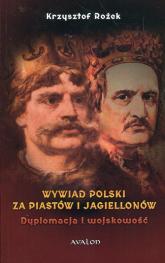 Wywiad Polski za Piastów i Jagiellonów Dyplomacja i wojskowość - Krzysztof Rożek | mała okładka
