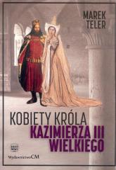 Kobiety króla Kazimierza III Wielkiego - Marek Teler | mała okładka