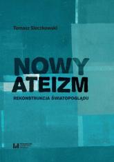 Nowy ateizm Rekonstrukcja światopoglądu - Tomasz Sieczkowski   mała okładka