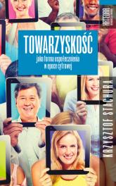 Towarzyskość jako forma uspołecznienia w epoce cyfrowej - Krzysztof Stachura | mała okładka