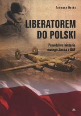 Liberatorem do Polski Prawdziwa historia Janka z RAF - Tadeusz Dytko | mała okładka