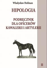 Hipologia Tom 2 Podręcznik dla oficerów kawalerii i artylerii tom II - Władysław Hofman   mała okładka