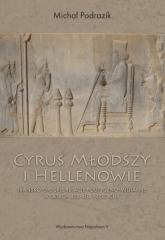 Cyrus Młodszy i Hellenowie Irańsko-greckie relacje polityczno-militarne w latach 408-404 przed Chr. - Michał Podrazik | mała okładka