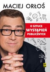 O sztuce wystąpień publicznych - Maciej Orłoś | mała okładka