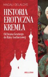 Historia erotyczna Kremla Od Iwana Groźnego do Raisy Gorbaczowej - Magali Delaloye | mała okładka