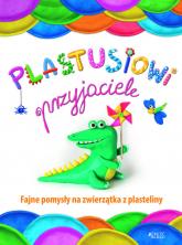 Plastusiowi przyjaciele Fajne pomysły na zwierzątka z plasteliny - Natalia Łukianienko | mała okładka