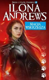 Magia wskrzesza Seria o Kate Daniels 6 - Ilona Andrews | mała okładka