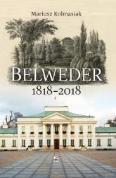 Belweder 1818-2018 - Mariusz Kolmasiak | mała okładka