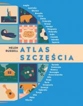 Atlas szczęścia Sposoby na szczęście z całego świata - Helen Russell | mała okładka