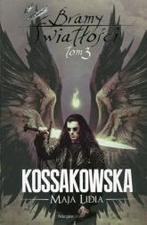 Bramy Światłości Tom 3 - Kossakowska Maja Lidia | mała okładka