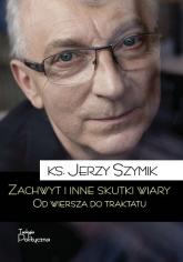 Zachwyt i inne skutki wiary Od wiersza do traktatu - Jerzy Szymik | mała okładka