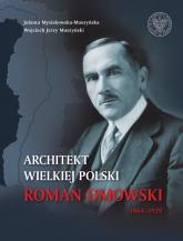 Architekt wielkiej Polski Roman Dmowski 1864-1939 - Mysiakowska-Muszyńska Jolanta, Muszyński Wojciech Jerzy | mała okładka