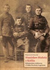 Stanisław Białata z Kotlin Bohaterstwo żołnierzy 1 Pułku Piechoty Legionów - Wojciech Potocki | mała okładka