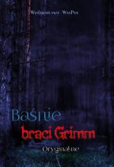 Baśnie braci Grimm Oryginalne - Grimm Wilhelm, Grimm Grimm | mała okładka