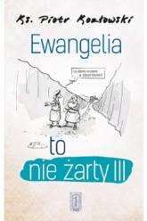 Ewangelia to nie żarty III - Piotr Kozłowski | mała okładka