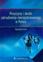 Przyczyny i skutki zatrudnienia nierejestrowanego w Polsce - Agnieszka Szulc | mała okładka