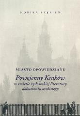 Miasto opowiedziane Powojenny Kraków w świetle żydowskiej  literatury dokumentu osobistego - Monika Stępień | mała okładka