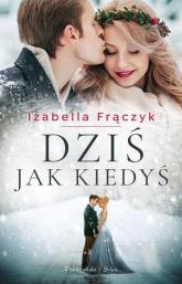 Dziś jak kiedyś - Izabella Frączyk | mała okładka
