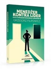 Menedżer kontra lider czyli o świadomym rozwoju zawodowym - Grzegorz Filipowicz | mała okładka