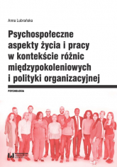 Psychospołeczne aspekty życia i pracy w kontekście różnic międzypokoleniowych i polityki organizacyjnej - Anna Lubrańska | mała okładka