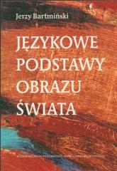 Językowe podstawy obrazu świata - Jerzy Bartmiński | mała okładka