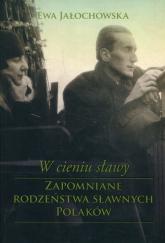 W cieniu sławy Zapomniane rodzeństwa sławnych Polaków - Ewa Jałochowska | mała okładka