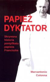 Papież dyktator Skrywana historia pontyfikatu papieża Franciszka - Marcantonio Colonna | mała okładka