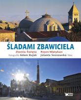 Śladami Zbawiciela Ziemia Święta, Rzym - Watykan - Jolanta Sosnowska | mała okładka
