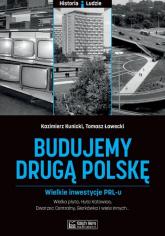 Budujemy drugą Polskę Wielkie inwestycje PRL-u - Kunicki Kazimierz, Ławecki Grzegorz | mała okładka