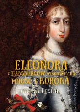 Eleonora z Habsburów Wiśniowiecka Miłość i korona Eleonora z Habsburów Wiśniowiecka. Miłość i korona - Janina Lesiak | mała okładka