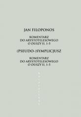 Komentarz do arystotelesowego O duszy II, 1-5 - Filoponos Jan, (Pseudo-)Symplicjusz   mała okładka