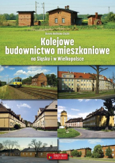 Kolejowe budownictwo mieszkaniowe na Śląsku i w Wielkopolsce - Dorota Balińska-Ciężki | mała okładka