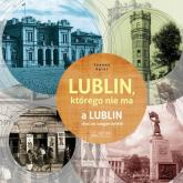 Lublin którego nie ma A Lublin that no longer exists - Joanna Zętar | mała okładka