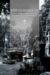 Pro Memoria III Profesorowie Uniwersytetu Jagiellońskiego spoczywający na cmentarzach Krakowa. 1803–2017 - Tkaczyński Jan Wiktor | mała okładka