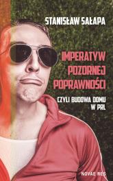 Imperatyw pozornej poprawności czyli budowa domu w PRL - Stanisław Sałapa | mała okładka