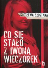 Co się stało z Iwoną Wieczorek - Janusz Szostak   mała okładka
