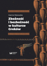 Zbożność i bezbożność w kulturze Greków - Joanna Rybowska | mała okładka