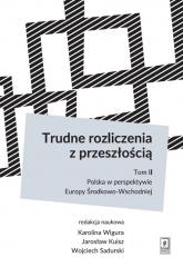 Trudne rozliczenia z przeszłością Tom 2: Polska w perspektywie Europy Środkowo-Wschodniej - Wigura Karolina, Kuisz Jarosław, Sadurski Woj | mała okładka