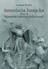 Rewolucja husycka Tom 2 Korzenie czeskiej reformacji - František Šmahel | mała okładka