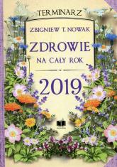 Zdrowie na cały rok 2019 Terminarz - Nowak Zbigniew T. | mała okładka