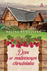 Dom w malinowym chruśniaku - Halina Kowalczuk   mała okładka