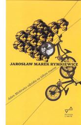 Adam Mickiewicz odjeżdża na żółtym rowerze - Rymkiewicz Jarosław Marek | mała okładka