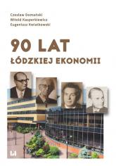 90 lat łódzkiej ekonomii - Domański Czesław, Kasperkiewicz Witold, Kwiatkowski Eugeniusz | mała okładka