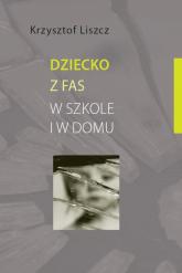 Dziecko z FAS w szkole i w domu - Krzysztof Liszcz | mała okładka