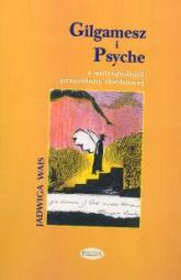 Gilgamesz i Psyche Z antropologii przemiany duchowej - Jadwiga Wais | mała okładka