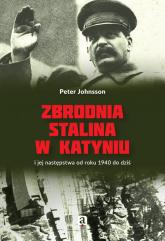 Zbrodnia Stalina w Katyniu i jej następstwa od roku 1940 do dziś - Peter Johnsson | mała okładka