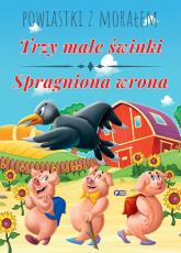 Powiastki z morałem Trzy małe świnki Spragniona wrona -    mała okładka